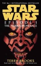 Star Wars: Episode I: The Phantom Menace ebook by Terry Brooks
