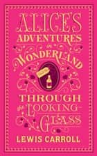 Alice's Adventures in Wonderland and Through the Looking-Glass (Barnes & Noble Collectible Editions) ebook by Lewis Carroll