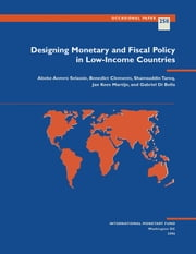 Designing Monetary and Fiscal Policy in Low-Income Countries ebook by Jan Mr. Martijn,Gabriel Mr. Di Bella,Shamsuddin Mr. Tareq,Benedict Mr. Clements,Abebe Aemro Mr. Selassie