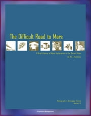 The Difficult Road to Mars, A Brief History of Mars Exploration in the Soviet Union - The Inside Story of Numerous Mission Failures from Russia's Leading Spacecraft Designer (NASA NP-1999-06-251-HQ) ebook by Progressive Management
