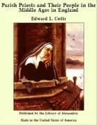 Parish Priests and Their People in the Middle Ages in England ebook by Edward L. Cutts