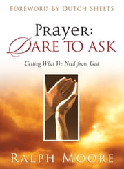 Prayer: Dare to Ask ebook by Ralph Moore,Dutch Sheets
