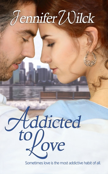 Addicted to Love ebook by Jennifer  Wilck