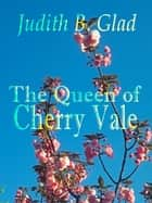 The Queen of Cherry Vale ebook by Judith B. Glad