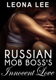 Russian Mob Boss's Innocent Love ebook by Leona Lee