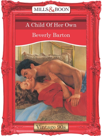 A Child Of Her Own (Mills & Boon Vintage Desire) ebook by Beverly Barton