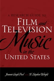 A Research Guide to Film and Television Music in the United States ebook by Jeannie Gayle Pool, H. Stephen Wright, Leonard Maltin