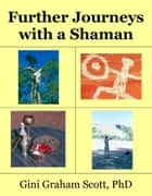 Further Journeys with a Shaman Warrior eBook by Gini Graham Scott