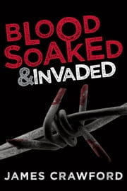 Blood Soaked and Invaded ebook by James Crawford