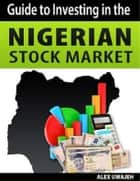 Guide to Investing in the Nigerian Stock Market (Investing, Finance, Business, Stock market) ebook by Alex Uwajeh