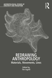 Redrawing Anthropology - Materials, Movements, Lines ebook by Tim Ingold