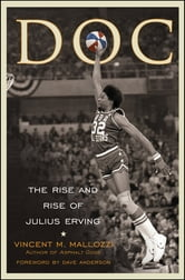Doc - The Rise and Rise of Julius Erving ebook by Vincent Mallozzi
