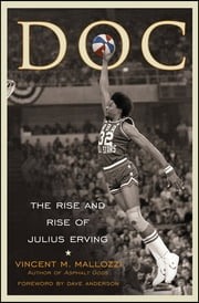 Doc - The Rise and Rise of Julius Erving ebook by Vincent Mallozzi,Dave Anderson