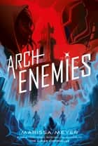 Archenemies eBook by Marissa Meyer