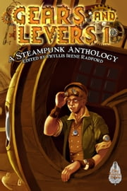 Gears and Levers 1: A Steampunk Anthology ebook by Phyllis Irene Radford