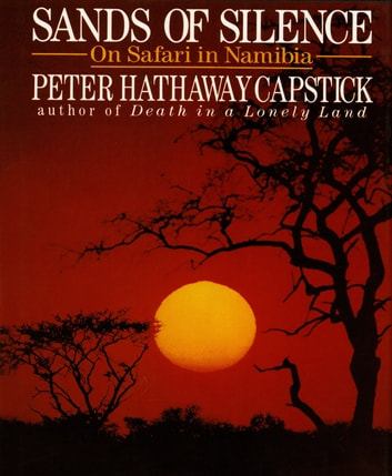 Sands Of Silence - On Safari In Namibia ebook by Peter Hathaway Capstick