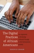 The Digital Practices of African Americans - An Approach to Studying Cultural Change in the Information Society ebook by Roderick Graham