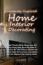 Celebrity-Inspired Home Interior Decorating ebook by Lilia D. Anderson