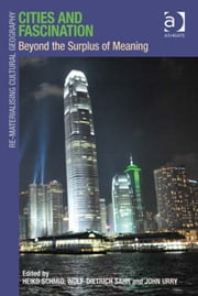 Cities and Fascination - Beyond the Surplus of Meaning ebook by Prof Dr Wolf-Dietrich Sahr,Professor John Urry,Professor Heiko Schmid,Dr Mark Boyle,Professor Donald Mitchell,Dr David Pinder