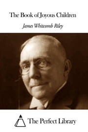 The Book of Joyous Children ebook by James Whitcomb Riley
