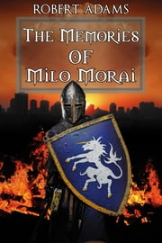The Memories of Milo Morai ebook by Adams, Robert