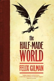 The Half-Made World ebook by Felix Gilman