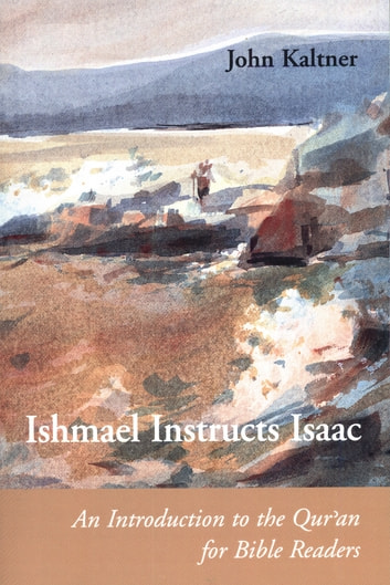 Ishmael Instructs Isaac - An Introduction to the Qur'an for Bible Readers ebook by John Kaltner