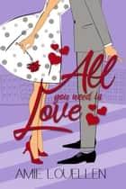 All You Need Is Love ebook by Amie Louellen, Amy Lillard