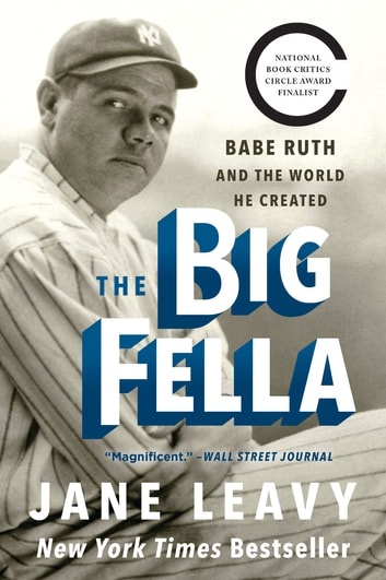 The Big Fella - Babe Ruth and the World He Created ebook by Jane Leavy