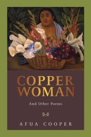 Copper Woman - And Other Poems ebook by Afua Cooper