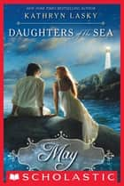 Daughters of the Sea #2: May ebook by Kathryn Lasky