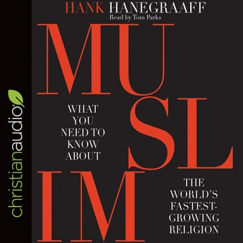 MUSLIM - What You Need to Know About the World's Fastest Growing Religion audiobook by Hank Hanegraaff