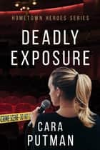 Deadly Exposure - A Romantic Suspense Novel ebook by Cara Putman
