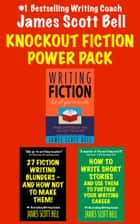 Knockout Fiction Power Pack 電子書 by James Scott Bell