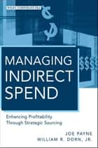 Managing Indirect Spend ebook by Joe Payne,William R. Dorn