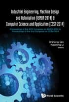 Industrial Engineering, Machine Design and Automation (IEMDA 2014) & Computer Science and Application (CCSA 2014) - Proceedings of the 2014 Congress on IEMDA 2014 & Proceedings of the 2nd Congress on CCSA 2014 ebook by Shihong Qin, Xiaolong Li