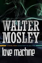 Love Machine ebook by Walter Mosley