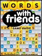 WORDS WITH FRIENDS GAME GUIDE ebook by HSE