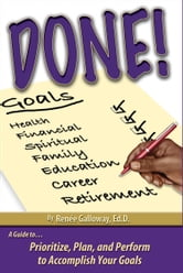Done! Prioritize, Plan and Perform to Accomplish Your Goals ebook by Dr. Renee Galloway