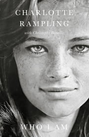 Who I Am ebook by Charlotte Rampling, Christophe Bataille