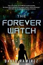 The Forever Watch - A Novel ebook by David Ramirez