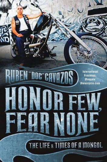 Honor Few, Fear None - The Life and Times of a Mongol ebook by Ruben Cavazos