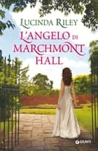 L'angelo di Marchmont Hall ebook by Lucinda Riley