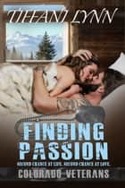 Finding Passion - Colorado Veterans, #3 ebook by Tiffani Lynn