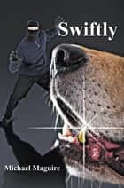 Swiftly ebook by Michael Maguire