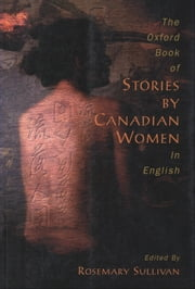 The Oxford Book of Stories by Canadian Women in English ebook by Rosemary Sullivan
