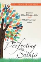 For the Perfecting of the Saints ebook by Dr. Jennifer Gilbert