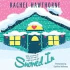 Snowed In audiobook by Rachel Hawthorne