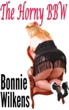 The Horny BBW ebook by Bonnie Wilkens