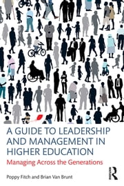 A Guide to Leadership and Management in Higher Education - Managing Across the Generations ebook by Poppy Fitch, Brian Van Brunt